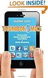 Thumbonomics: The Essential Business Roadmap to Social Media & Mobile Marketing