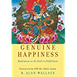 Genuine Happiness: Meditation as the Path to Fulfillment ~ B. Alan Wallace