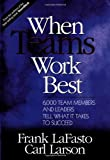 When Teams Work Best: 6,000 Team Members and Leaders Tell What It Takes to Succeed (0761923667) by Frank M. J. LaFasto