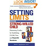 Setting Limits with Your Strong-Willed Child : Eliminating Conflict by Establishing Clear, Firm, and Respectful...