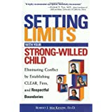 Setting Limits with Your Strong-Willed Child: Eliminating Conflict by Establishing CLEAR, Firm, and Respectful Boundariesby Robert J. Mackenzie