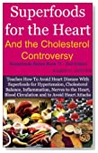 Superfoods for the Heart and the Cholesterol Controversy - Teaches How To Help Avoid Heart Disease With Superfoods (Superfoods Series)