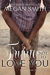 Trying Not To Love You by Megan Smith ebook deal
