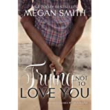 Trying Not To Love You (The Love Series Book 1) ~ Megan Smith
