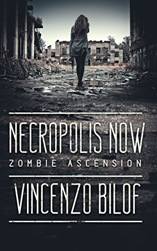 Book: Necropolis Now: A Zombie Novel (Zombie Ascension Book 1) by Vincenzo Bilof