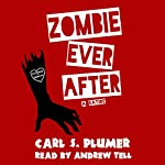 Zombie Ever After: An Undead Zombie Romance, Oozing with Dark Humor: Can True Love Conquer the Undead? | Carl S. Plumer