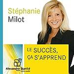Le succès ça s'apprend | Stéphanie Milot
