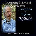 Transcending the Levels of Consciousness Series: Perception vs. Essence  by David R. Hawkins Narrated by David R. Hawkins