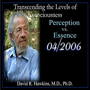 Transcending the Levels of Consciousness Series: Perception vs. Essence | [David R. Hawkins]