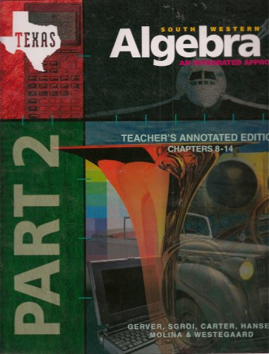 South Western Algebra 1, an Integrated Approach, Part 2, Teacher's Annotated Edition, Chapters 8-14, Texas