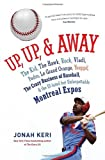 By Jonah Keri Up, Up, and Away: The Kid, the Hawk, Rock, Vladi, Pedro, le Grand Orange, Youppi!, the Crazy Busines