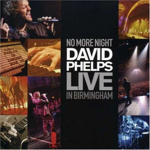 No More Night: David Phelps Live in Birmingham