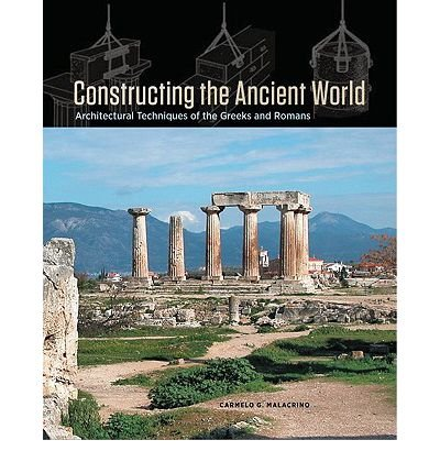 Constructing the Ancient World Architectural Techniques of the Greeks and Romans by Malacrino, Carmelo G. ( AUTHOR ) Aug-19-2010 Hardback