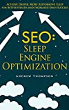 SEO: Sleep Engine Optimization: Achieve Deeper, More Restorative Sleep for Better Health and Increased Daily Success (sleep disorders, sleep, success, ... diary, sleep deprivation, sleep better)