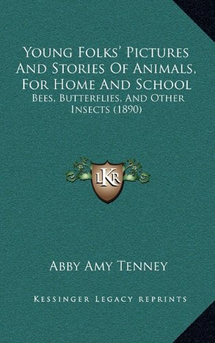 Young Folks' Pictures and Stories of Animals, for Home and Syoung Folks' Pictures and Stories of Animals, for Home and School Chool: Bees, Butterflies, and Other Insects (1890)