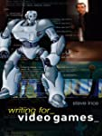 Writing for Video Games: A Scriptwrit...