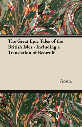 The Great Epic Tales of the British Isles - Including a Translation of Beowulf
