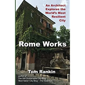 Rome Works: An Architect Explores the World's Most Resilient City