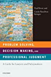 Problem Solving, Decision Making, and Professional Judgment: A Guide for Lawyers and Policymakers (0195366328) by Brest, Paul