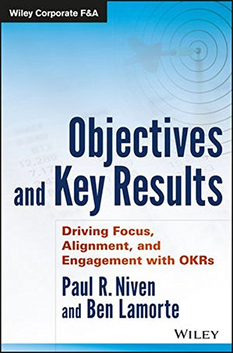 Objectives and Key Results: Driving Focus, Alignment, and Engagement with OKRs (Wiley Corporate F&A) [Niven, Paul R. - Lamorte, Ben] (Tapa Dura)