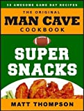 The Man Cave Cookbook: Super Snacks: 50 Awesome Game Day Recipes (The Man Cave Cookbook Series 2)