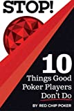 STOP! 10 Things Good Poker Players Dont Do