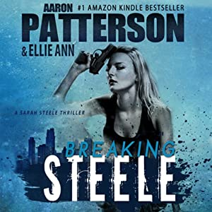 Breaking Steele: A Sarah Steele Thriller | [Aaron Patterson]