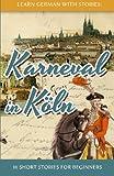 Learn German with Stories: Karneval in Köln - 10 Short Stories for Beginners: Volume 3 (Dino lernt Deutsch)