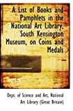 A List of Books and Pamphlets in the National Art Library, South Kensington Museum, on Coins and Med