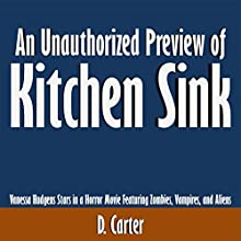 An Unauthorized Preview of Kitchen Sink: Vanessa Hudgens Stars in a Horror Movie Featuring Zombies, Vampires, and Aliens (       UNABRIDGED) by D. Carter Narrated by Tom McElroy