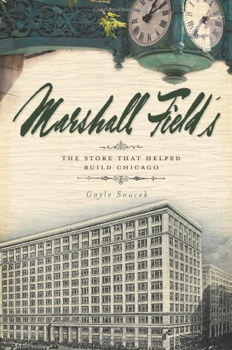 marshall-fields-the-store-that-helped-build-chicago-by-gayle-soucek-10-sep-2010-paperback