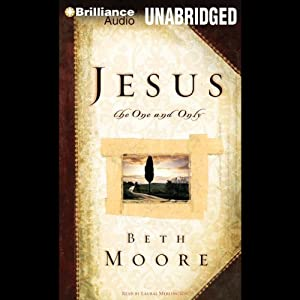 Jesus, the One and Only | [Beth Moore]