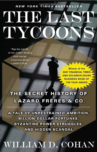 The Last Tycoons: The Secret History of Lazard Freres & Co