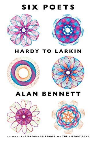 Alan Bennett - Six Poets: Hardy to Larkin