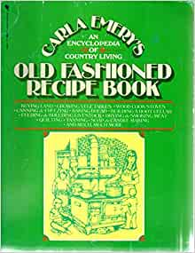 Old Fashioned Recipe Book An Encyclopedia Of Country Living