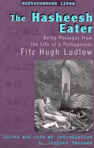 The Hasheesh Eater: Being Passages from the Life of a Pythagorean (Subterranean Lives)