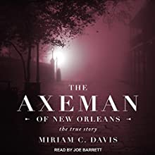 The Axeman of New Orleans: The True Story Audiobook by Miriam C. Davis Narrated by Joe Barrett