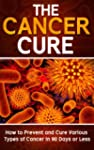 Cancer: The Cancer Cure: How to Preve...