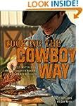 Cooking the Cowboy Way: Recipes Inspi...