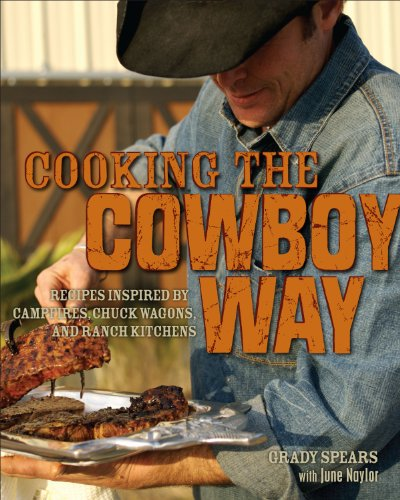 Cooking the Cowboy Way: Recipes Inspired by Campfires, Chuck Wagons, and Ranch Kitchens (Cowboy Cooking compare prices)