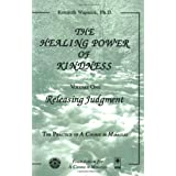 The Healing Power of Kindness, Vol. 1: Releasing Judgment ~ Kenneth Wapnick