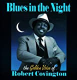 Robert Covington Blues In The Night: The Golden Voice Of Robert Covington