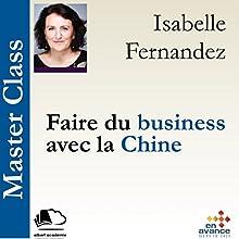 Faire du business avec la Chine (Master Class) | Livre audio Auteur(s) : Isabelle Fernandez Narrateur(s) : Isabelle Fernandez