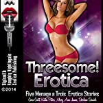 Threesome! Erotica: Five Menage a Trois Erotica Stories | Sara Scott,Kathi Peters,Mary Ann James,Darlene Daniels