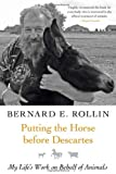 Putting the Horse before Descartes: My Life's Work on Behalf of Animals (Animals and Ethics)