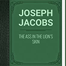 Joseph Jacobs: The Ass in the Lion's Skin (       UNABRIDGED) by Joseph Jacobs Narrated by Angelina Von Fritz