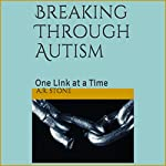 Breaking Through Autism: One Link at a Time: Breaking Out of the Box, Book 1 | A. R. Stone