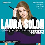 Laura Solon: Talking and Not Talking, Series 2 (       UNABRIDGED) by Laura Solon Narrated by Laura Solon