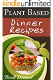 Plant Based Dinner Recipes (Plant Based Series Book 3)