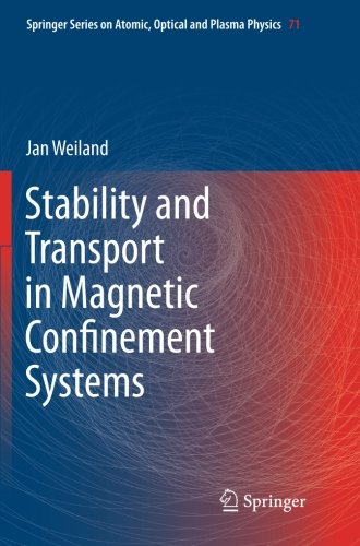 Stability and Transport in Magnetic Confinement Systems (Springer Series on Atomic, Optical, and Plasma Physics) PDF